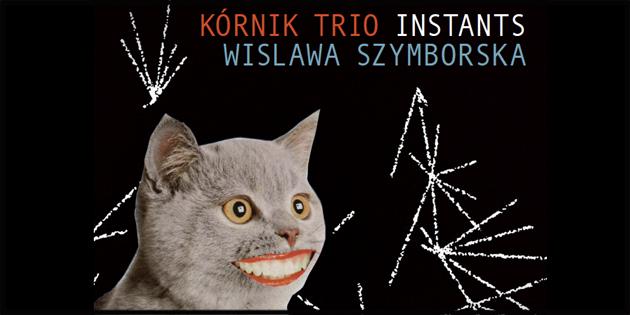 Kórnik Trio : Instants – Wislawa Szymborska